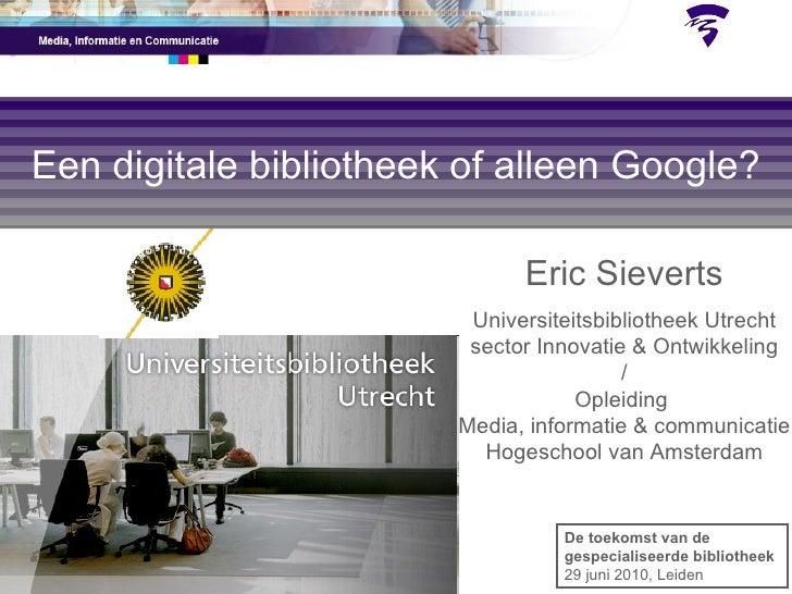 Eric Sieverts Universiteitsbibliotheek Utrecht sector Innovatie & Ontwikkeling / Opleiding  Media, informatie & communicat...