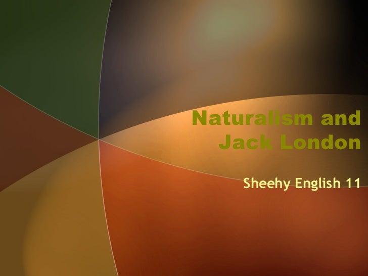 Naturalism and Jack London Sheehy English 11