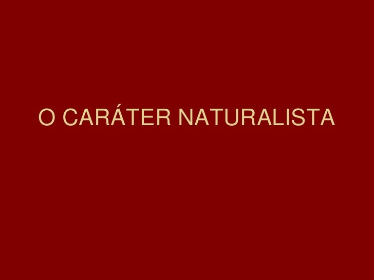 O CARÁTER NATURALISTA<br />