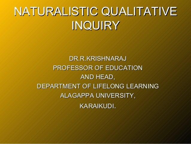 NATURALISTIC QUALITATIVE        INQUIRY           DR.R.KRISHNARAJ       PROFESSOR OF EDUCATION              AND HEAD,   DE...