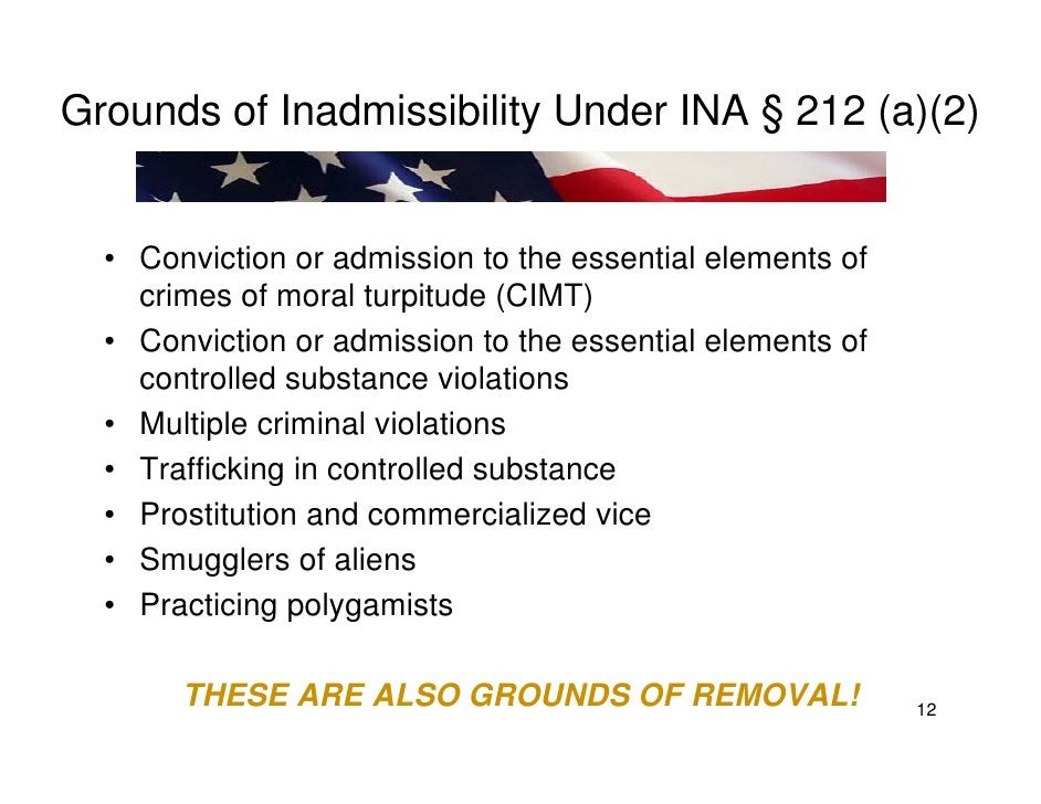 Grounds of Inadmissibility Under INA § 212 (a)(2)     • Conviction or admission to the essential elements of     crimes of...