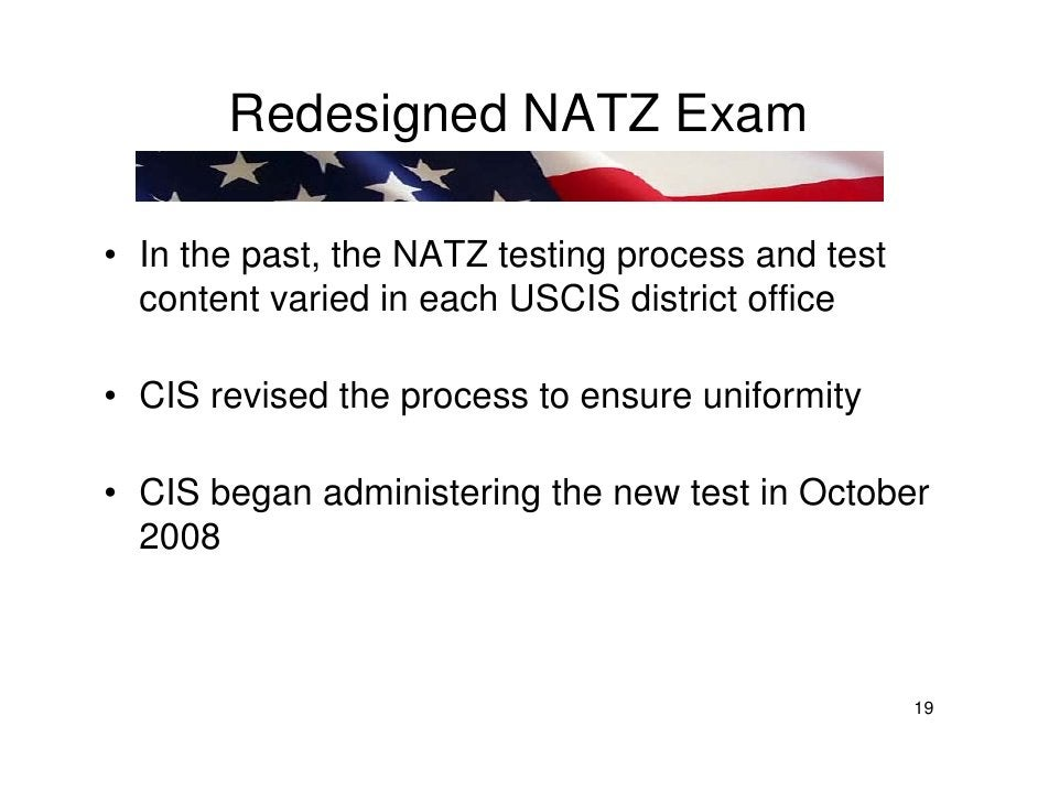Redesigned NATZ Exam  • In the past, the NATZ testing process and test   content varied in each USCIS district office  • C...
