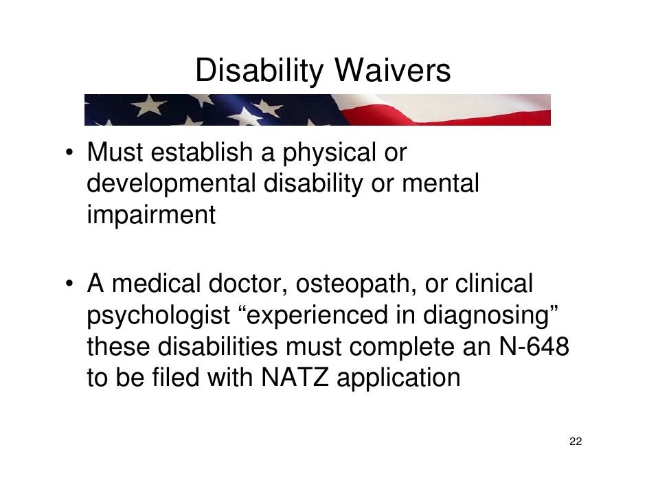 Disability Waivers  • Must establish a physical or   developmental disability or mental   impairment  • A medical doctor, ...