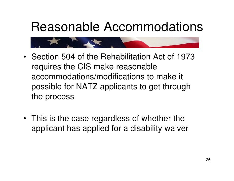 Reasonable Accommodations  • Section 504 of the Rehabilitation Act of 1973   requires the CIS make reasonable   accommodat...