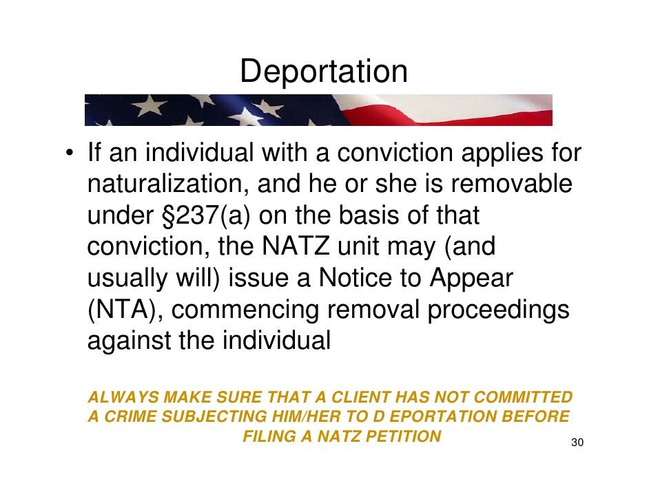 Deportation  • If an individual with a conviction applies for   naturalization, and he or she is removable   under §237(a)...