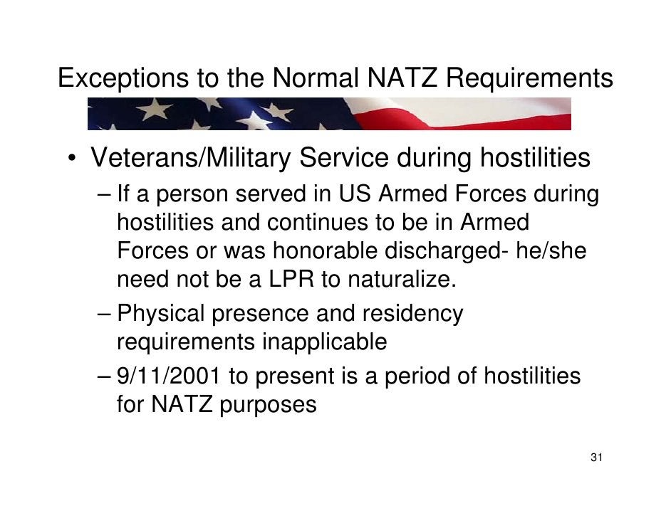 Exceptions to the Normal NATZ Requirements  • Veterans/Military Service during hostilities    – If a person served in US A...