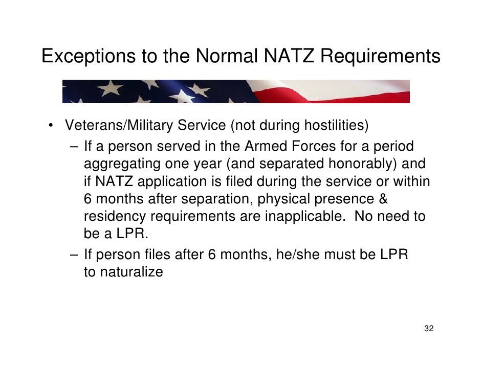 Exceptions to the Normal NATZ Requirements   • Veterans/Military Service (not during hostilities)    – If a person served ...