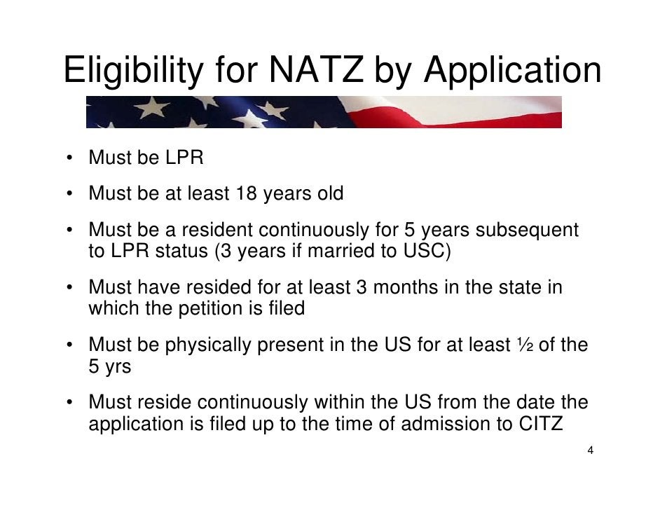 Eligibility for NATZ by Application  • Must be LPR • Must be at least 18 years old • Must be a resident continuously for 5...