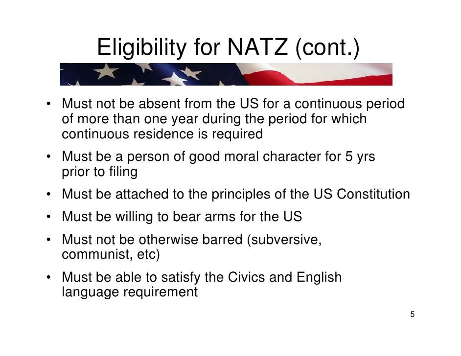 Eligibility for NATZ (cont.)  • Must not be absent from the US for a continuous period   of more than one year during the ...