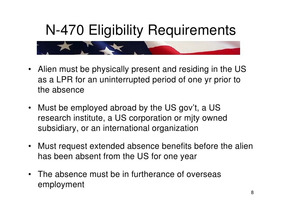 N-470 Eligibility Requirements  • Alien must be physically present and residing in the US   as a LPR for an uninterrupted ...