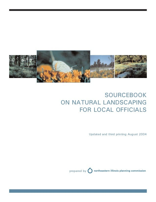 SOURCEBOOKON NATURAL LANDSCAPING     FOR LOCAL OFFICIALS                Updated and third printing August 2004  prepared by