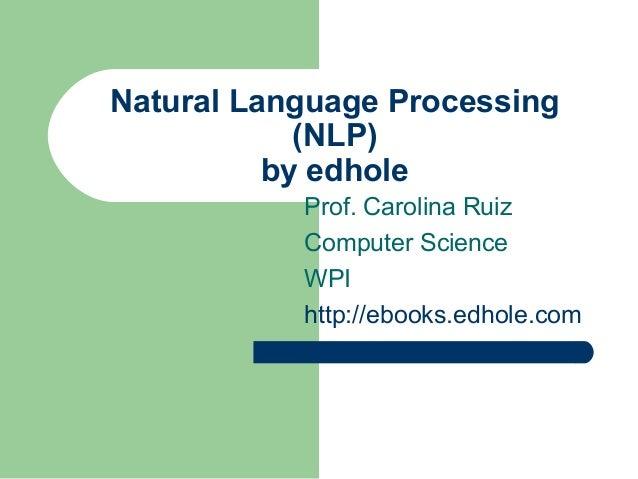 Natural Language Processing (NLP) by edhole Prof. Carolina Ruiz Computer Science WPI http://ebooks.edhole.com
