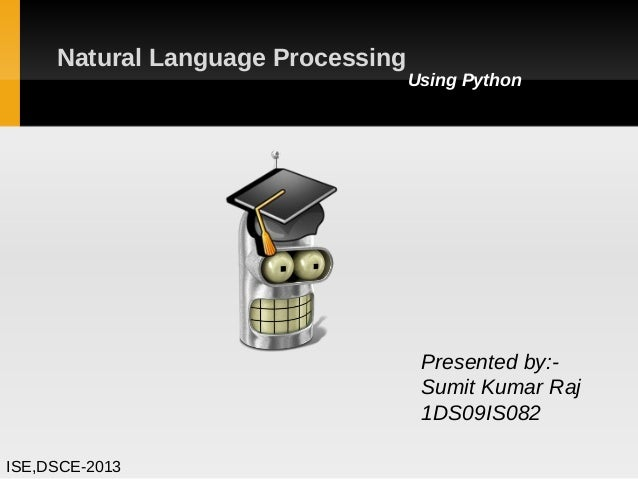 Natural Language Processing                                   Using Python                                    Presented by...