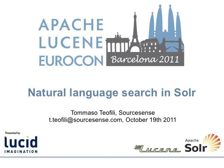 Natural language search in Solr             Tommaso Teofili, Sourcesense   t.teofili@sourcesense.com, October 19th 2011