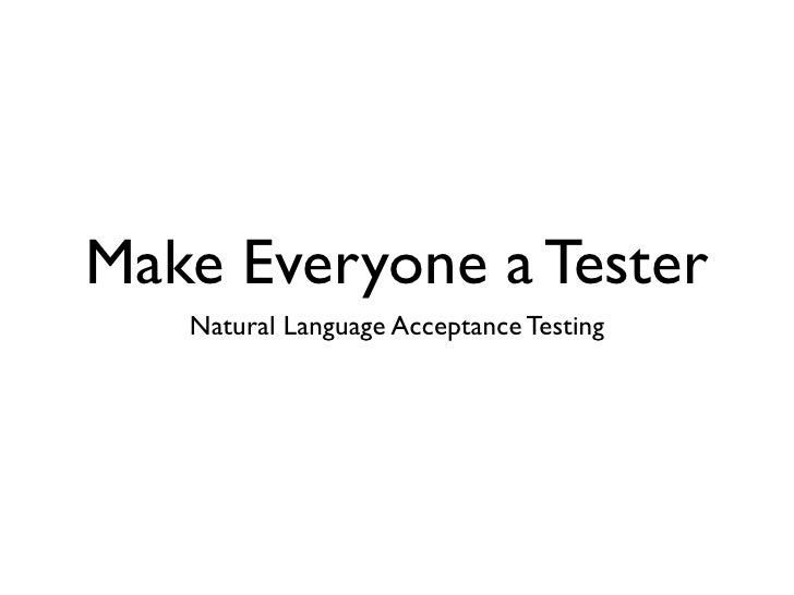 Make Everyone a Tester    Natural Language Acceptance Testing