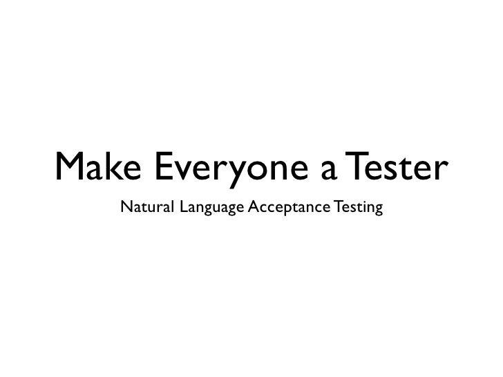 Make Everyone a Tester    Natural Language Acceptance Testing