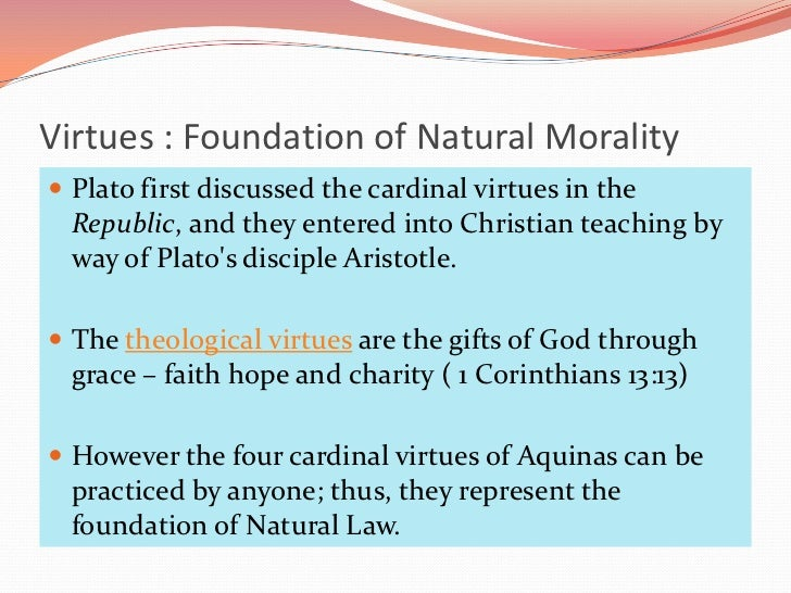 outline the theory of natural law Virtue ethics is person  for virtue theory to be really useful it needs to suggest only a  and that these virtues are natural to mature.