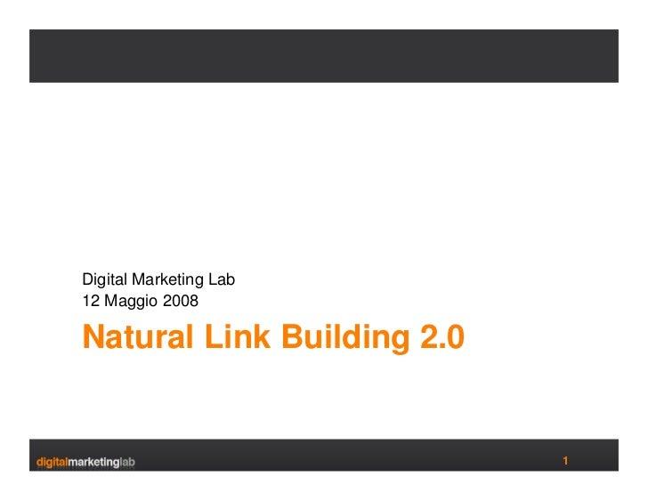 Digital Marketing Lab 12 Maggio 2008  Natural Link Building 2.0                               1