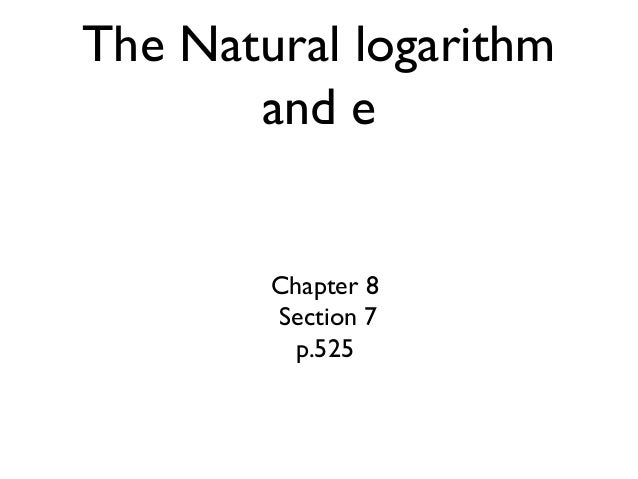 The Natural logarithm and e  Chapter 8 Section 7 p.525