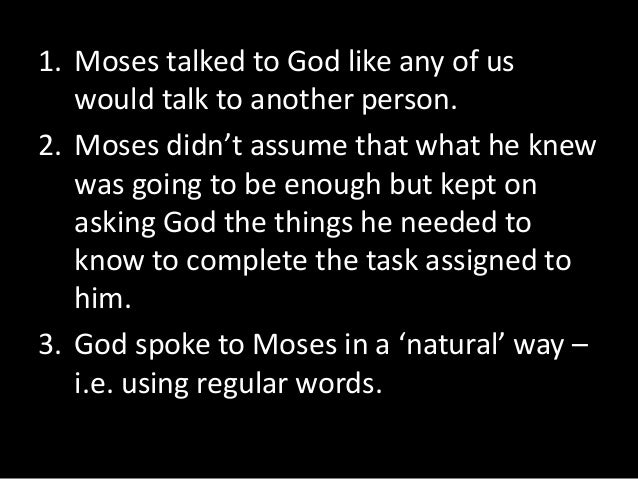 4. God responded by giving him what he  needed, not just the answer to his  question.  5. Moses gained a sharpened sense o...