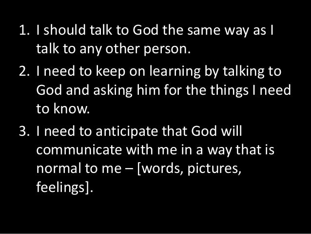 4. I need to notice carefully what God  says to me, because he will be telling  me what I need to know, not just the  answ...