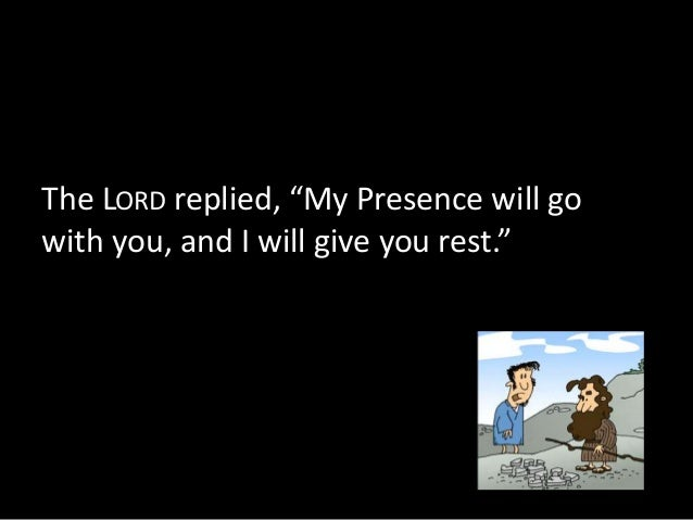 """Then Moses said to him, """"If your Presence  does not go with us, do not send us up  from here. How will anyone know that yo..."""