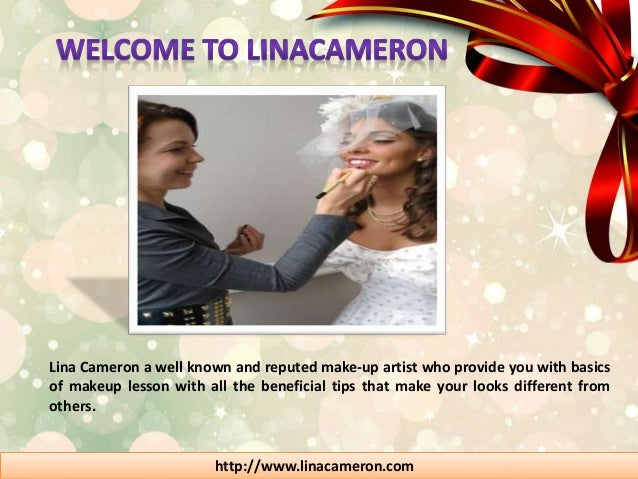 Lina Cameron a well known and reputed make-up artist who provide you with basics  of makeup lesson with all the beneficial...