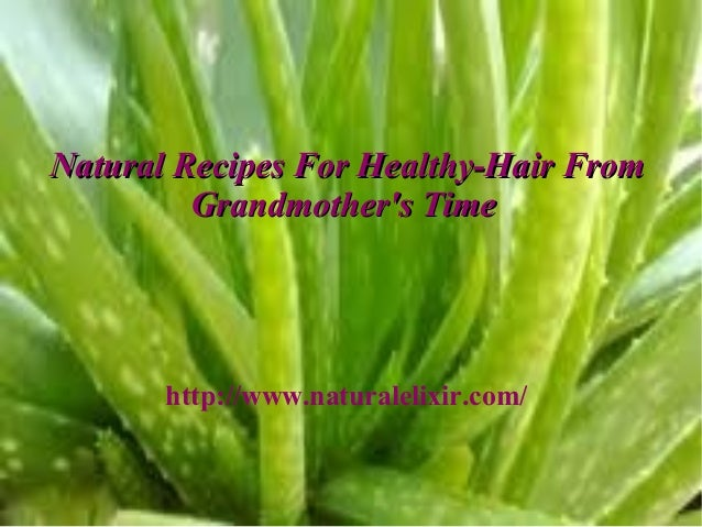 Natural Recipes For Healthy-Hair From         Grandmothers Time       http://www.naturalelixir.com/