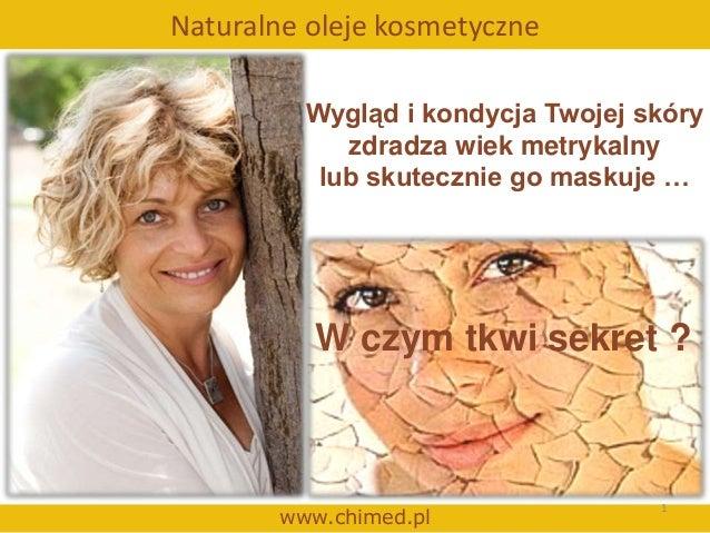 Naturalne oleje kosmetyczne         Wygląd i kondycja Twojej skóry            zdradza wiek metrykalny          lub skutecz...