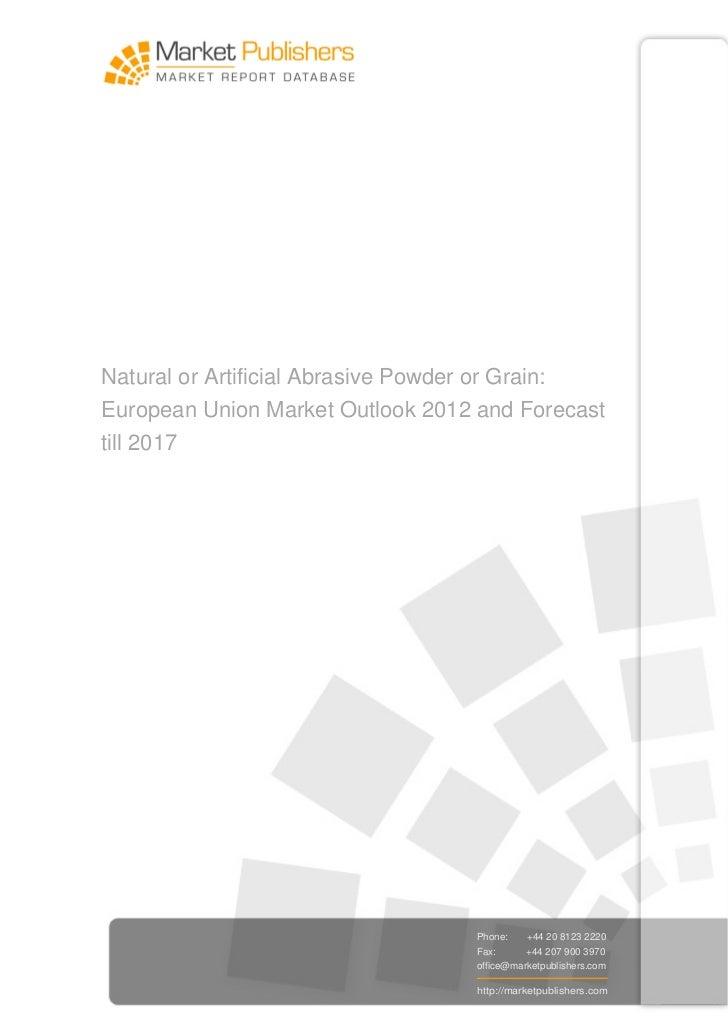 Natural or Artificial Abrasive Powder or Grain:European Union Market Outlook 2012 and Forecasttill 2017                   ...