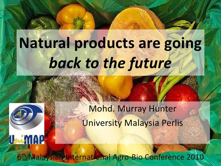 Natural products are going back to the future<br />Mohd. Murray Hunter<br />University Malaysia Perlis<br />6th Malaysian ...