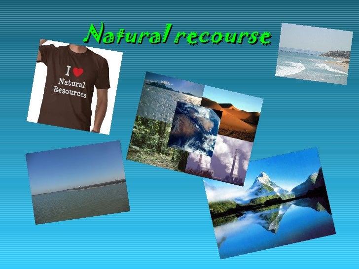 Natural recourse
