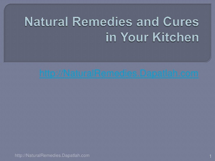 Natural Remedies and Cures in Your Kitchen<br />http://NaturalRemedies.Dapatlah.com<br /><br />1<br />http://NaturalRemed...
