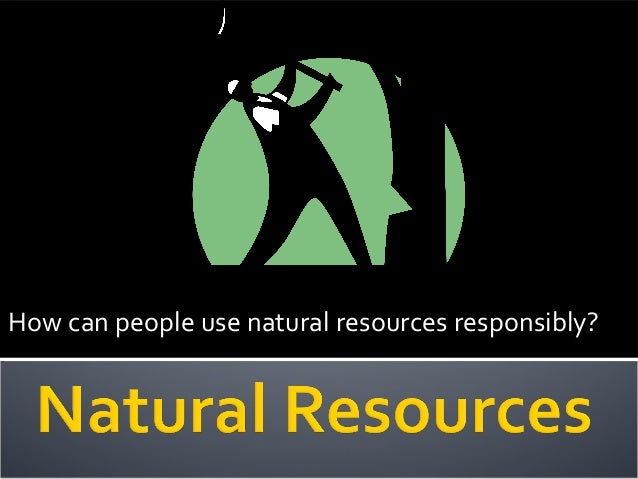 How can people use natural resources responsibly?