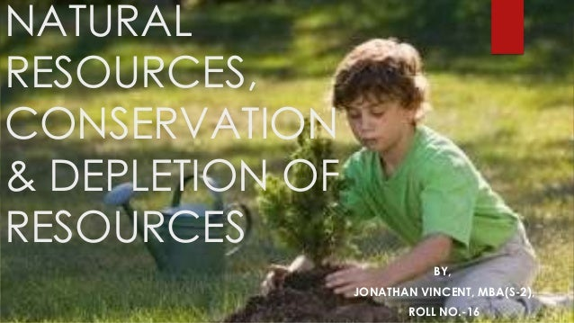 Natural resources conservation its depletion for Soil 1 year mba