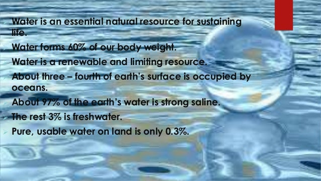 water as a natural resource Natural resources and water meets every 2nd and 4th tuesdays at 9:30 am   and management of public resources, fish and wildlife, regulation of oil, mining,.