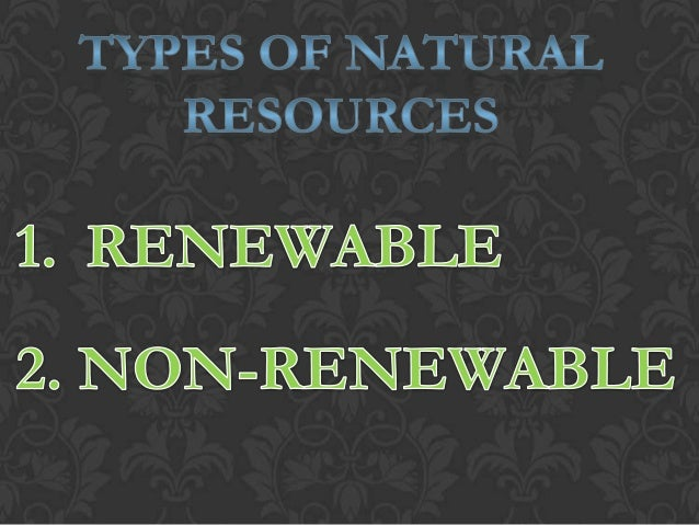Natural resources that can be replaced and reused by nature are termed renewable. Renewable resources are replaced through...