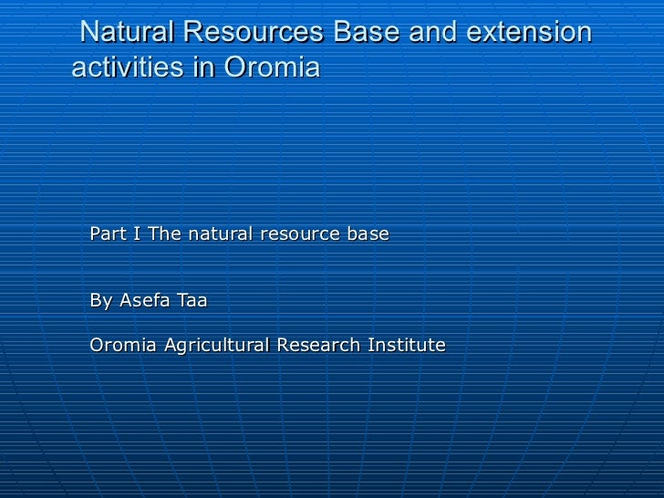 Natural resources base and extension part i (oromia )  assefa taa