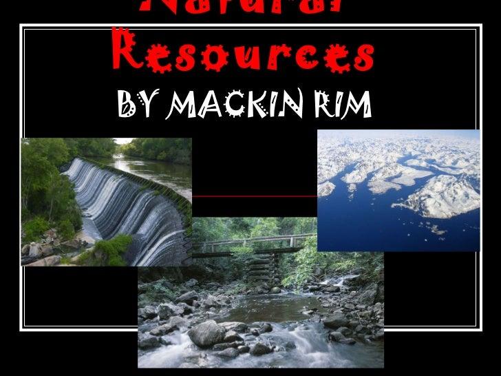 Natural Resources BY   MACKIN RIM