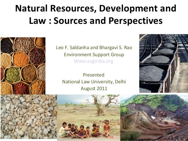 Natural Resources, Development and  Law : Sources and Perspectives        Leo F. Saldanha and Bhargavi S. Rao           En...