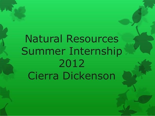 Natural ResourcesSummer Internship       2012 Cierra Dickenson