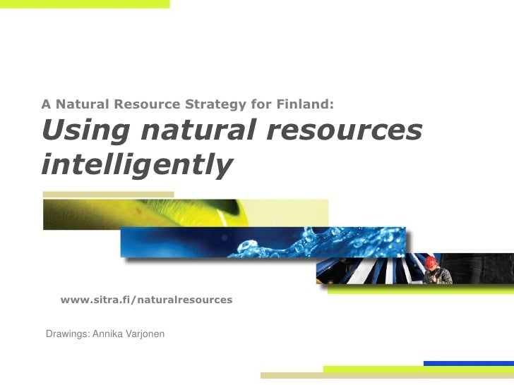 A Natural Resource Strategy for Finland:  Using natural resources intelligently       www.sitra.fi/naturalresources   Draw...