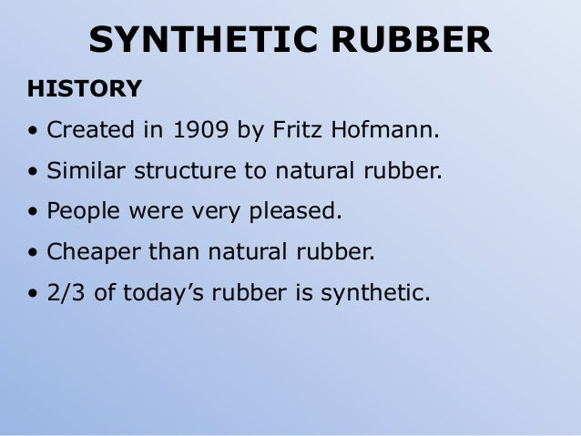 history and properties of rubber Rubber history where does rubber come from the hevea tree - hevea brasiliensis - is originating from brazil it was exploited in the wild state there till the are known to have used the unique properties of rubber for religious or magical ceremonies eg numerous figurines and balls made from rubber moulded were.