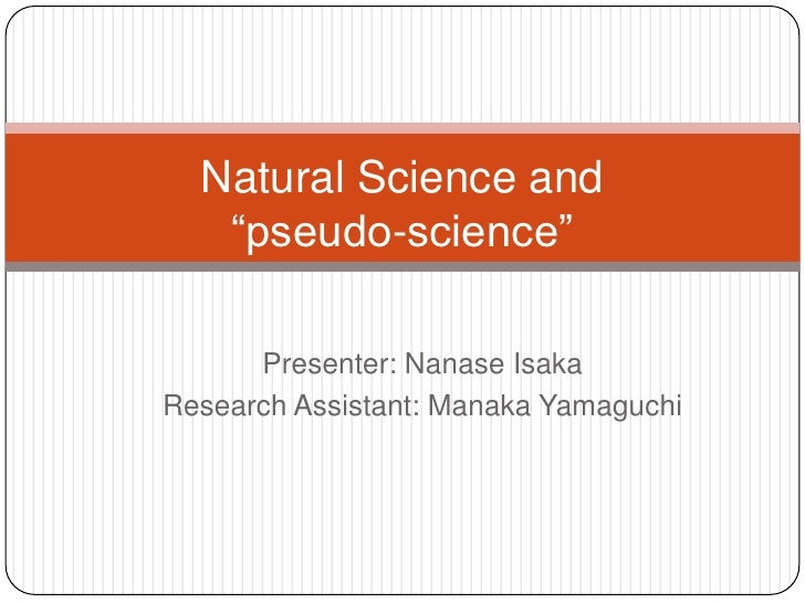 """Natural Science and """"pseudo-science""""<br />Presenter: NanaseIsaka<br />Research Assistant: Manaka Yamaguchi<br />"""