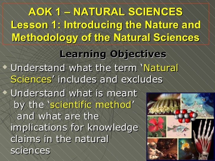 AOK 1 – NATURAL SCIENCES Lesson 1: Introducing the Nature and Methodology of the Natural Sciences             Learning Obj...