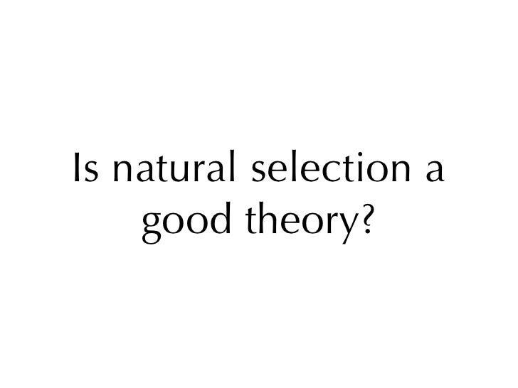 Is natural selection a     good theory?