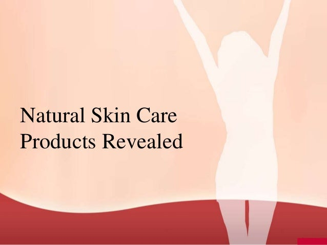 Natural Skin CareProducts Revealed