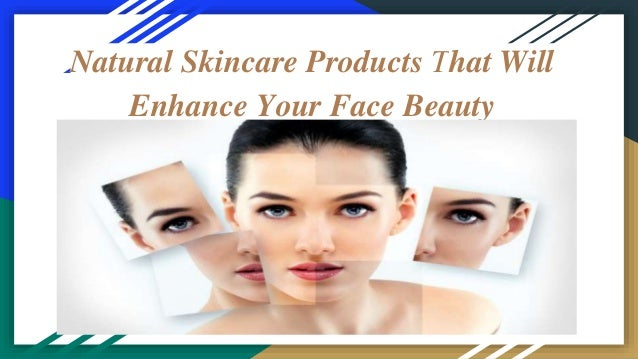 Natural Skincare Products That Will Enhance Your Face Beauty