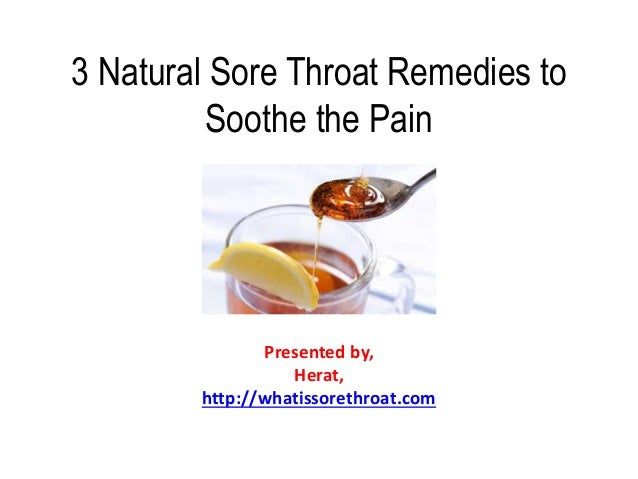 3 Natural Sore Throat Remedies to Soothe the Pain Presented by, Herat, http://whatissorethroat.com