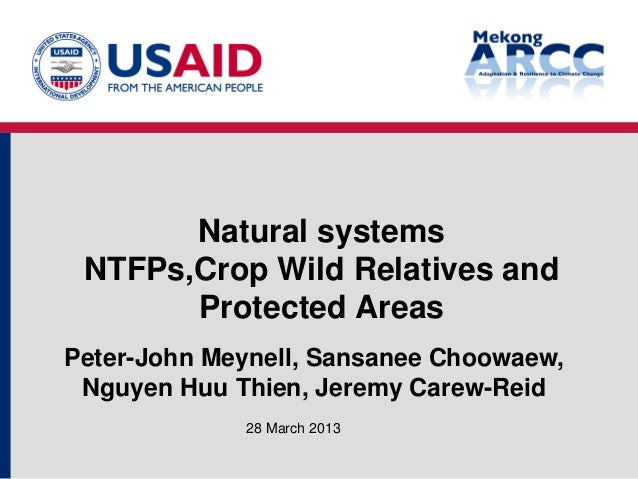 Natural systems NTFPs,Crop Wild Relatives and Protected Areas 28 March 2013 Peter-John Meynell, Sansanee Choowaew, Nguyen ...